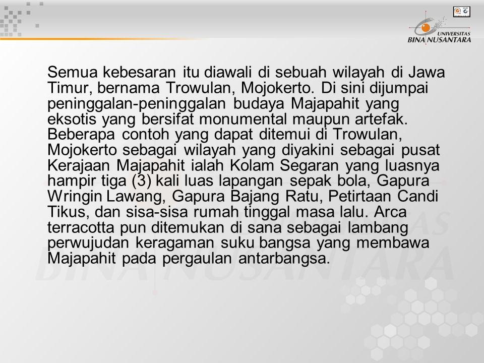 Semua kebesaran itu diawali di sebuah wilayah di Jawa Timur, bernama Trowulan, Mojokerto.