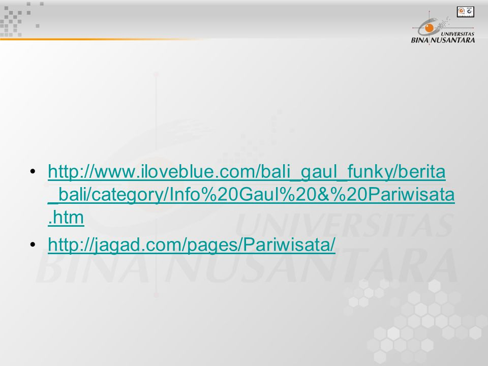 http://www.iloveblue.com/bali_gaul_funky/berita_bali/category/Info%20Gaul%20&%20Pariwisata.htm http://jagad.com/pages/Pariwisata/