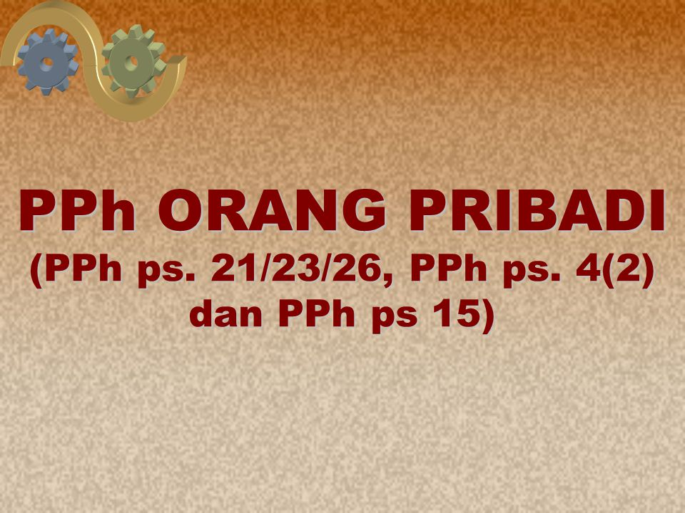(PPh ps. 21/23/26, PPh ps. 4(2) dan PPh ps 15)