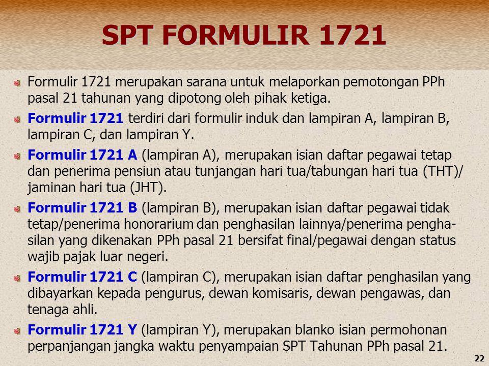 SPT FORMULIR 1721 Formulir 1721 merupakan sarana untuk melaporkan pemotongan PPh pasal 21 tahunan yang dipotong oleh pihak ketiga.