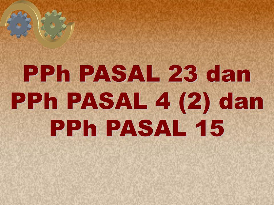 PPh PASAL 23 dan PPh PASAL 4 (2) dan PPh PASAL 15