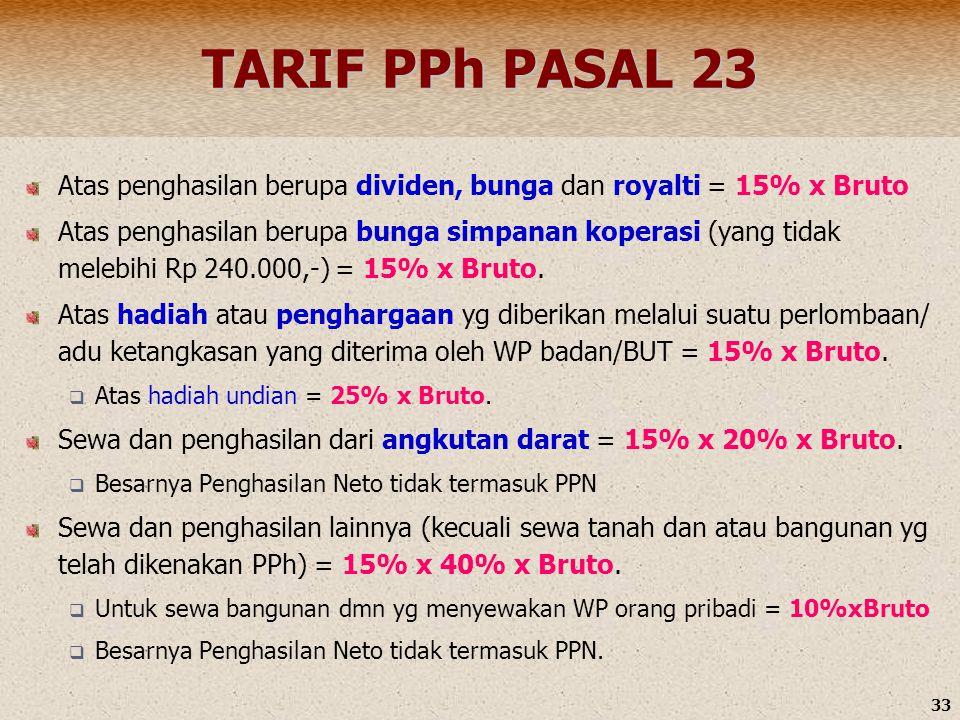 TARIF PPh PASAL 23 Atas penghasilan berupa dividen, bunga dan royalti = 15% x Bruto.