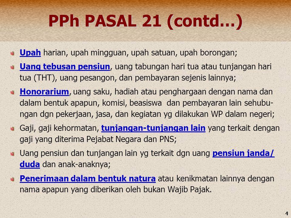 PPh PASAL 21 (contd…) Upah harian, upah mingguan, upah satuan, upah borongan;