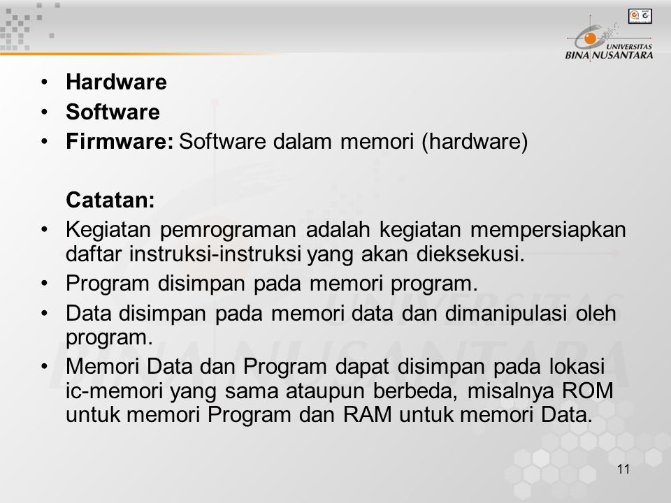 Hardware Software. Firmware: Software dalam memori (hardware) Catatan: