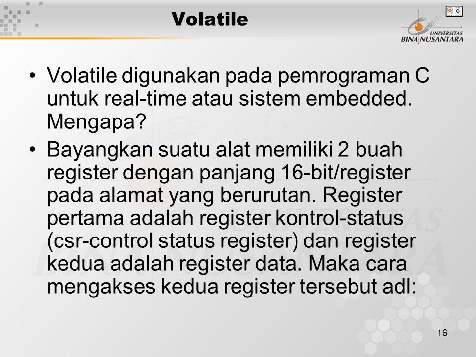 Volatile Volatile digunakan pada pemrograman C untuk real-time atau sistem embedded. Mengapa