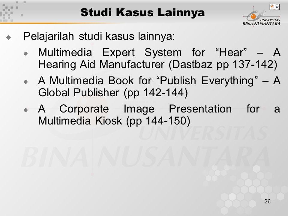 Studi Kasus Lainnya Pelajarilah studi kasus lainnya: Multimedia Expert System for Hear – A Hearing Aid Manufacturer (Dastbaz pp 137-142)