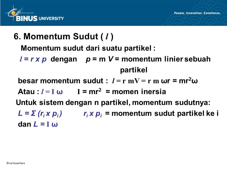 6. Momentum Sudut ( l ) Momentum sudut dari suatu partikel :