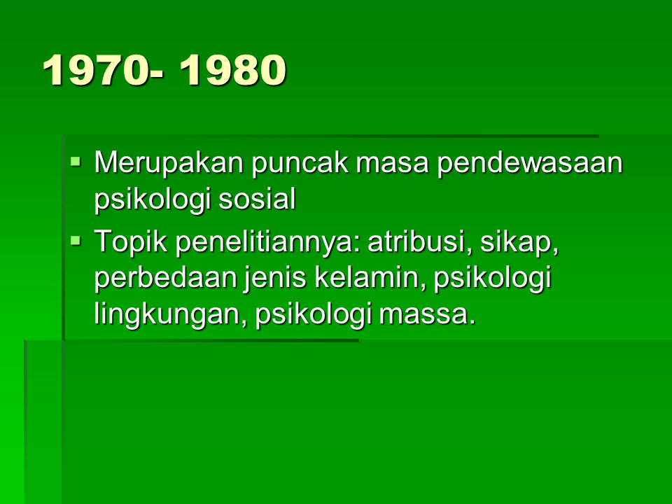 1970- 1980 Merupakan puncak masa pendewasaan psikologi sosial