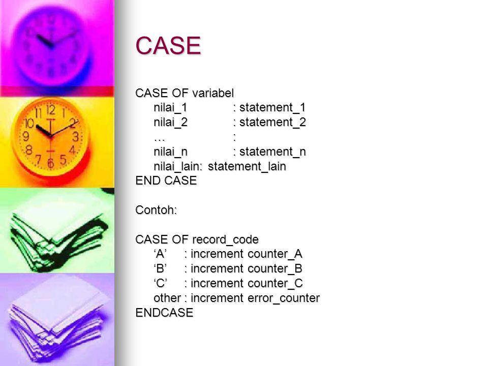 CASE CASE OF variabel nilai_1 : statement_1 nilai_2 : statement_2 … :