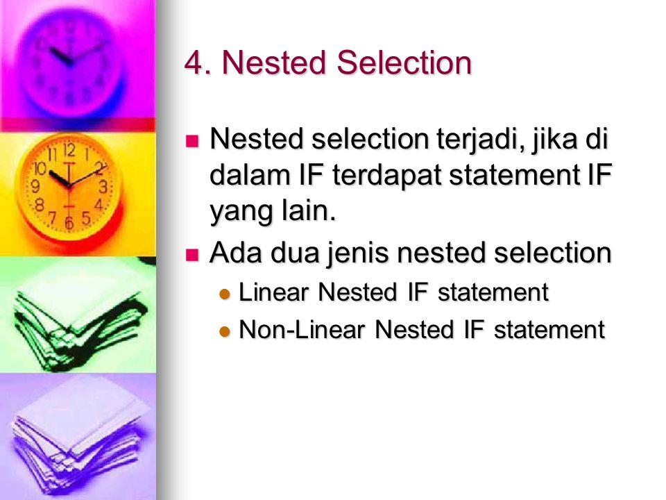 4. Nested Selection Nested selection terjadi, jika di dalam IF terdapat statement IF yang lain. Ada dua jenis nested selection.