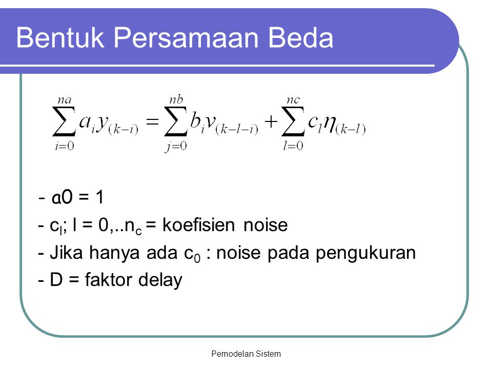 Bentuk Persamaan Beda - a0 = 1 - cl; l = 0,..nc = koefisien noise