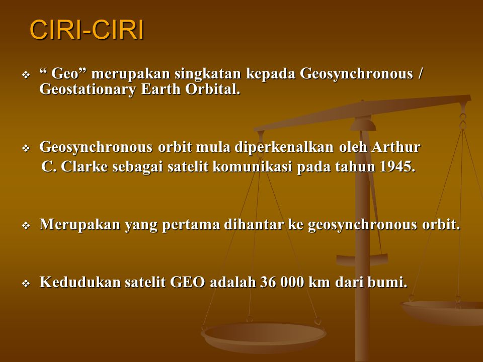 CIRI-CIRI Geo merupakan singkatan kepada Geosynchronous / Geostationary Earth Orbital. Geosynchronous orbit mula diperkenalkan oleh Arthur.