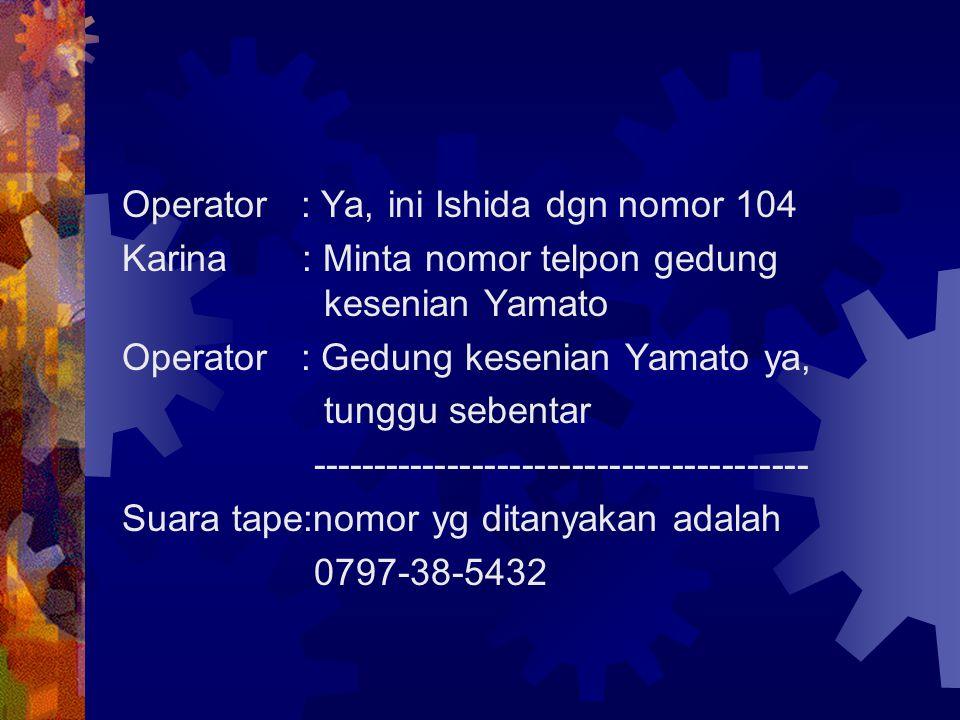 Operator : Ya, ini Ishida dgn nomor 104
