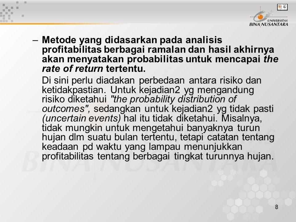 Metode yang didasarkan pada analisis profitabilitas berbagai ramalan dan hasil akhirnya akan menyatakan probabilitas untuk mencapai the rate of return tertentu.