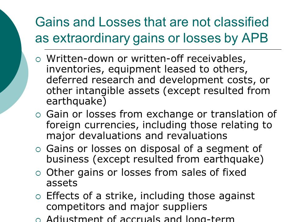 Gains and Losses that are not classified as extraordinary gains or losses by APB