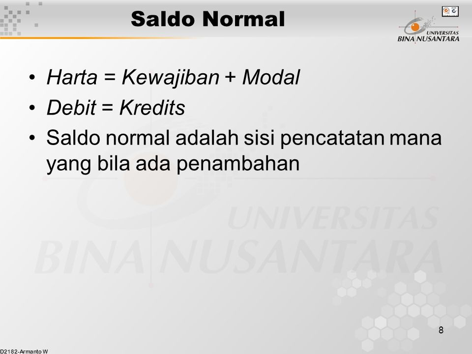 Saldo Normal Harta = Kewajiban + Modal. Debit = Kredits.