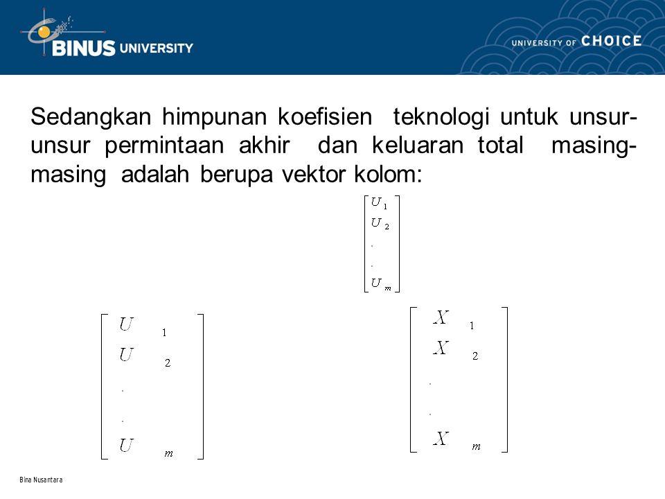Sedangkan himpunan koefisien teknologi untuk unsur-unsur permintaan akhir dan keluaran total masing-masing adalah berupa vektor kolom: