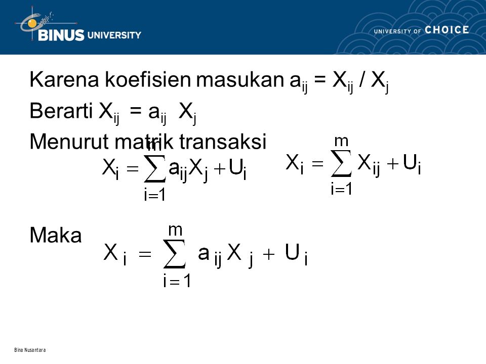 Karena koefisien masukan aij = Xij / Xj Berarti Xij = aij Xj