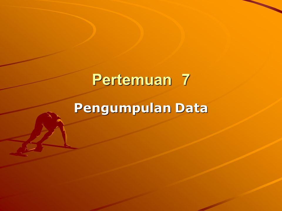 Pertemuan 7 Pengumpulan Data