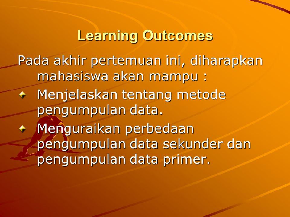 Learning Outcomes Pada akhir pertemuan ini, diharapkan mahasiswa akan mampu : Menjelaskan tentang metode pengumpulan data.