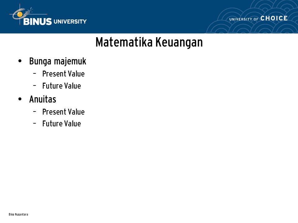 Matematika Keuangan Bunga majemuk Anuitas Present Value Future Value