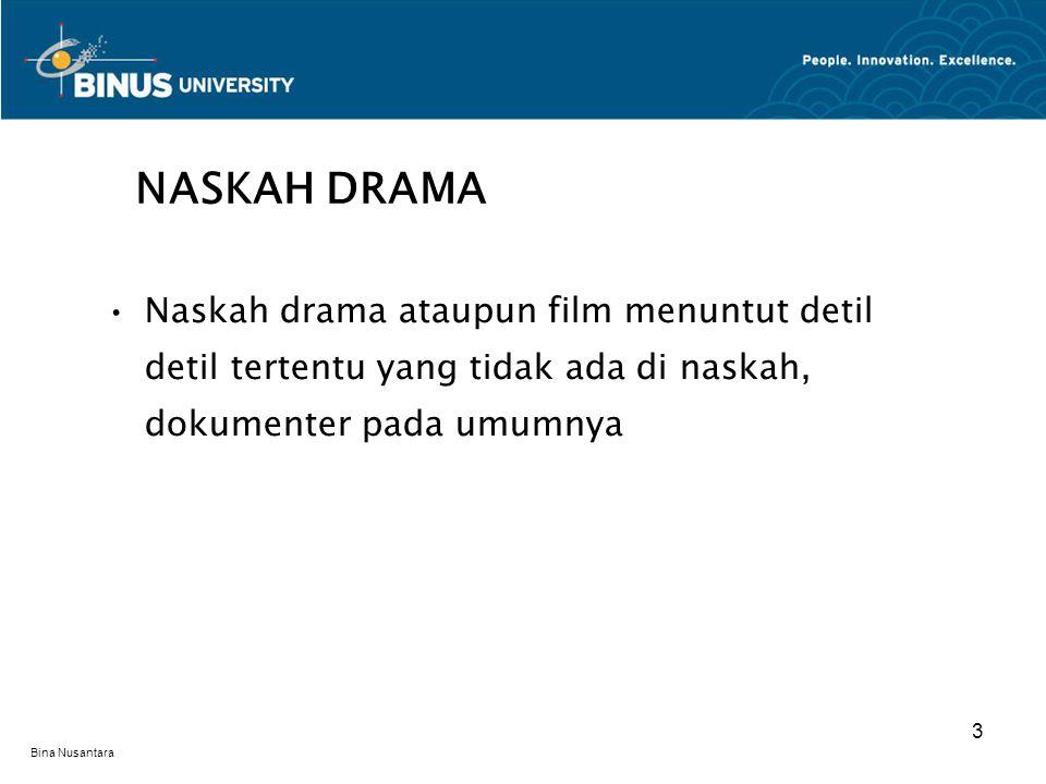 NASKAH DRAMA Naskah drama ataupun film menuntut detil detil tertentu yang tidak ada di naskah, dokumenter pada umumnya.