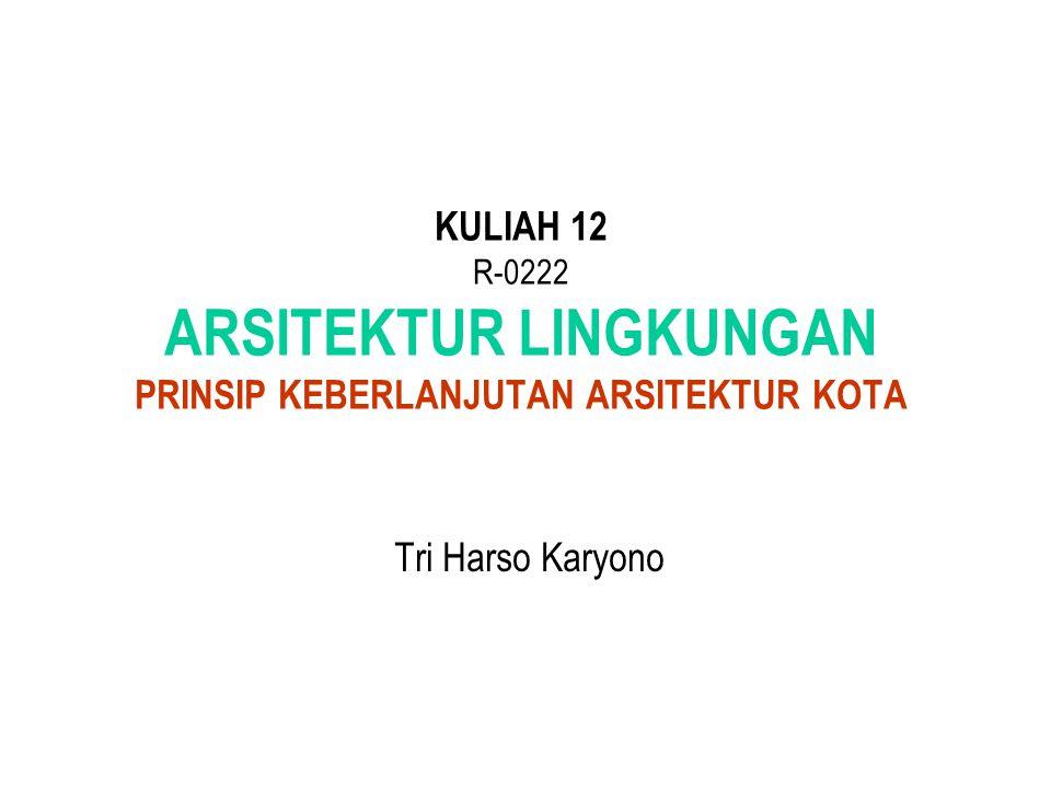 KULIAH 12 R-0222 ARSITEKTUR LINGKUNGAN PRINSIP KEBERLANJUTAN ARSITEKTUR KOTA