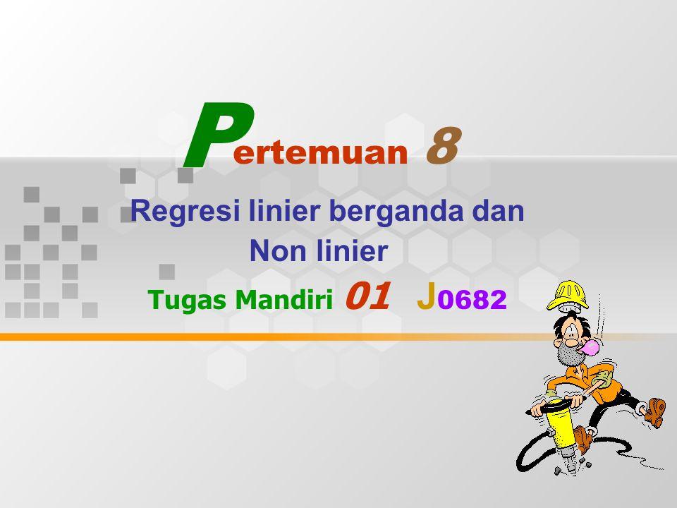 Regresi linier berganda dan Non linier Tugas Mandiri 01 J0682