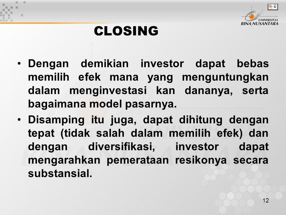 CLOSING Dengan demikian investor dapat bebas memilih efek mana yang menguntungkan dalam menginvestasi kan dananya, serta bagaimana model pasarnya.
