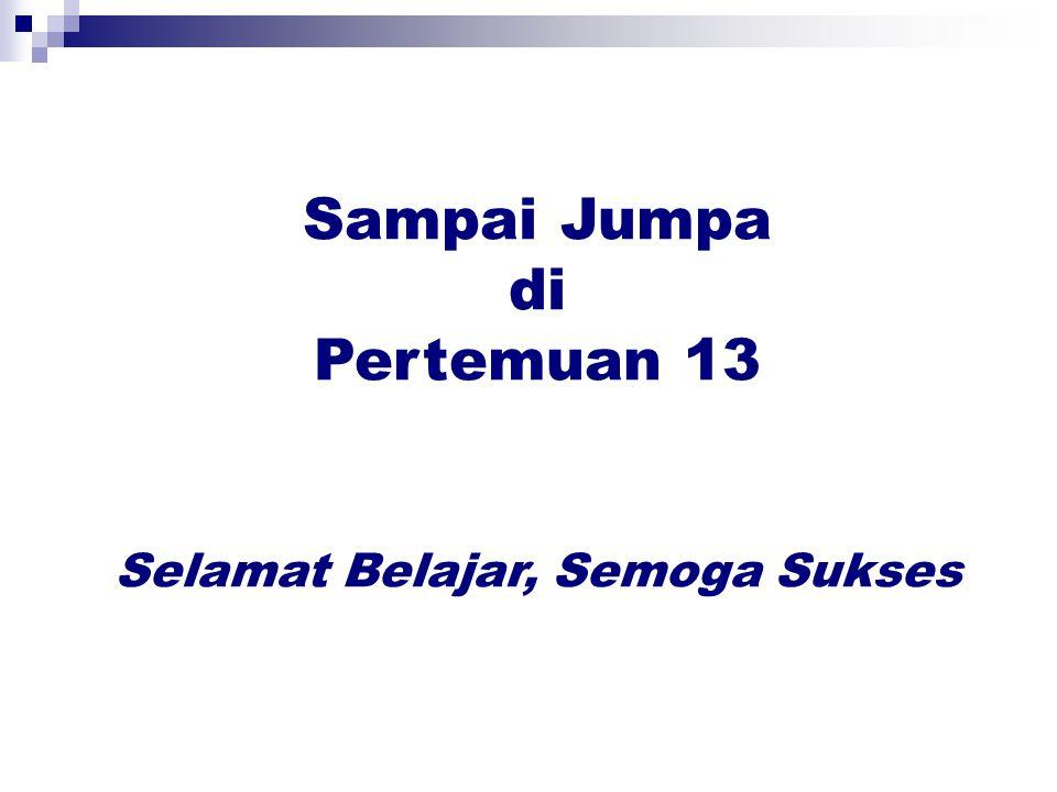 Sampai Jumpa di Pertemuan 13 Selamat Belajar, Semoga Sukses