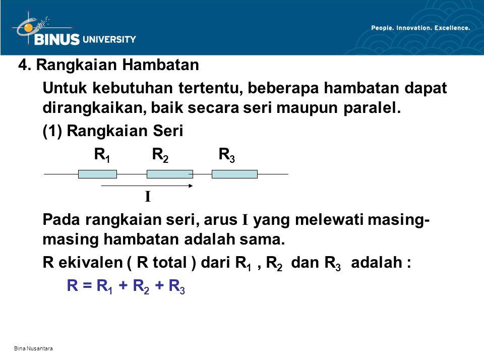 R ekivalen ( R total ) dari R1 , R2 dan R3 adalah : R = R1 + R2 + R3