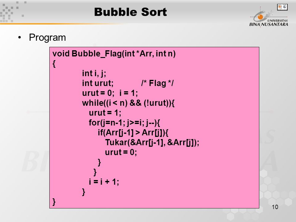 Bubble Sort Program void Bubble_Flag(int *Arr, int n) { int i, j;