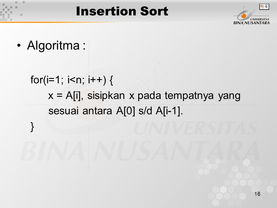 Insertion Sort Algoritma : for(i=1; i<n; i++) {