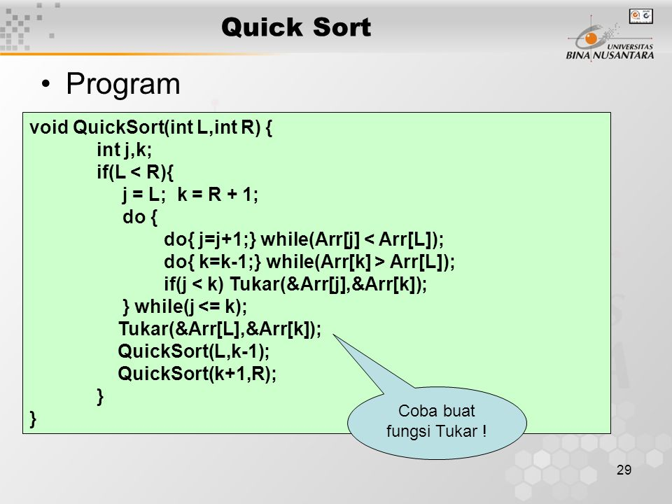 Program Quick Sort void QuickSort(int L,int R) { int j,k;