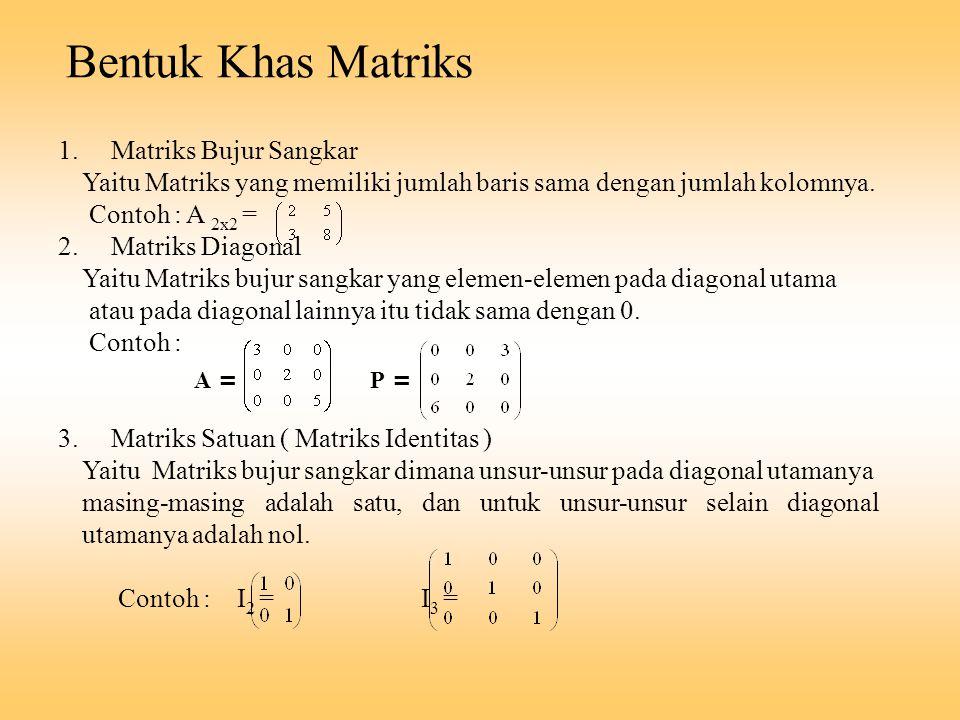 Bentuk Khas Matriks 1. Matriks Bujur Sangkar