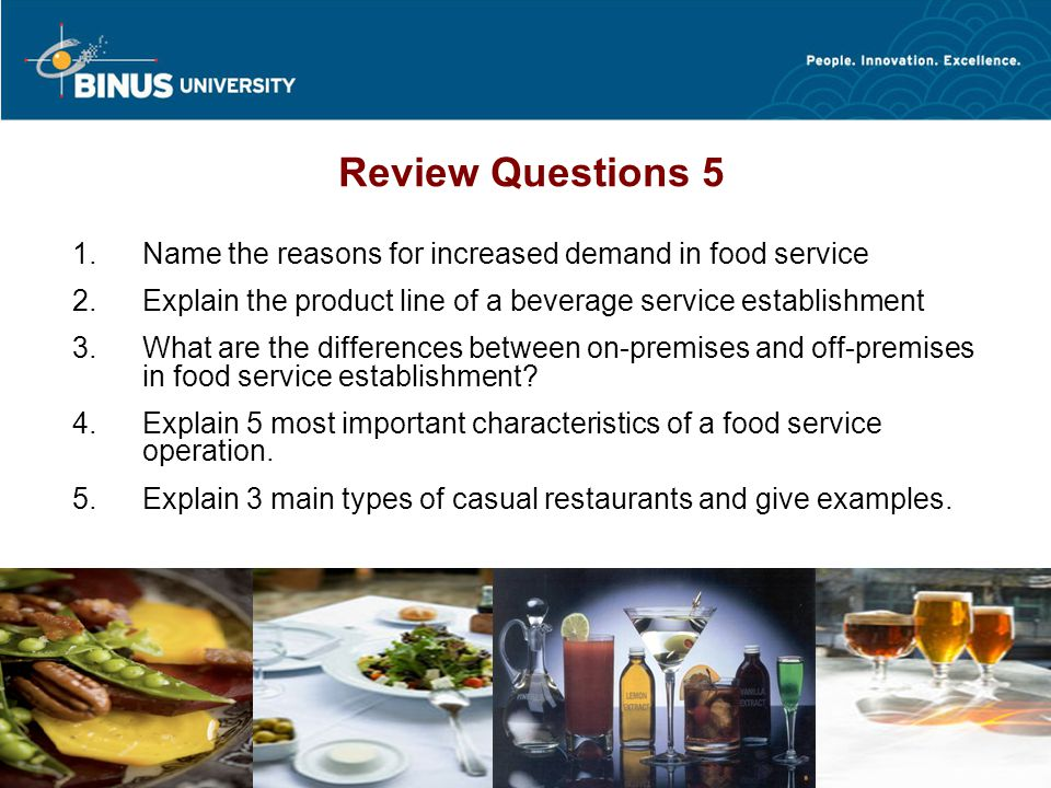 Review Questions 5 Name the reasons for increased demand in food service. Explain the product line of a beverage service establishment.