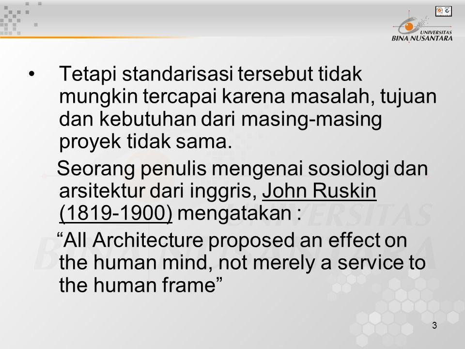 Tetapi standarisasi tersebut tidak mungkin tercapai karena masalah, tujuan dan kebutuhan dari masing-masing proyek tidak sama.
