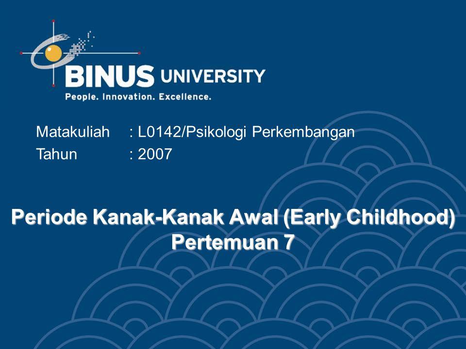 Periode Kanak-Kanak Awal (Early Childhood) Pertemuan 7