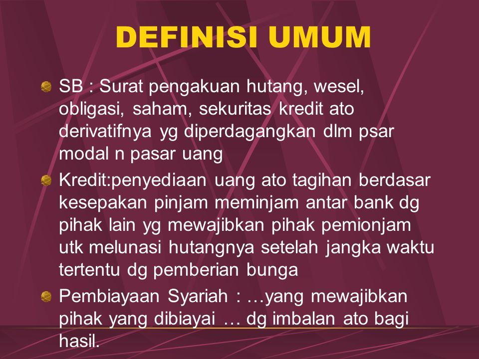 DEFINISI UMUM SB : Surat pengakuan hutang, wesel, obligasi, saham, sekuritas kredit ato derivatifnya yg diperdagangkan dlm psar modal n pasar uang.