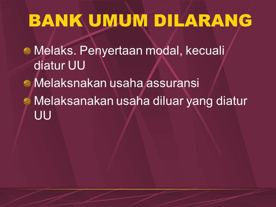 BANK UMUM DILARANG Melaks. Penyertaan modal, kecuali diatur UU
