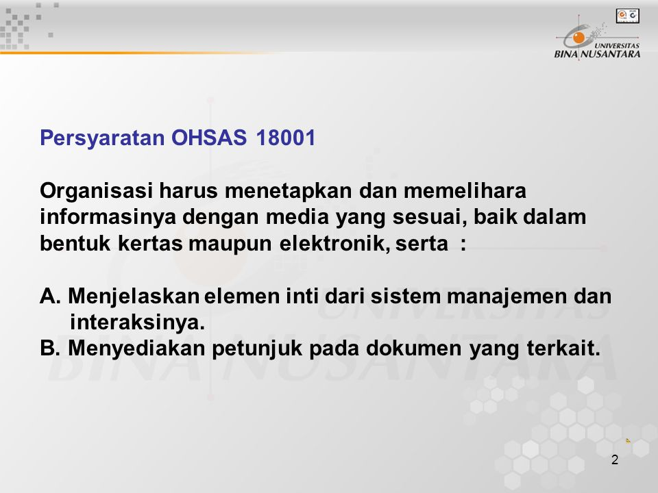 Persyaratan OHSAS 18001 Organisasi harus menetapkan dan memelihara informasinya dengan media yang sesuai, baik dalam bentuk kertas maupun elektronik, serta : A.