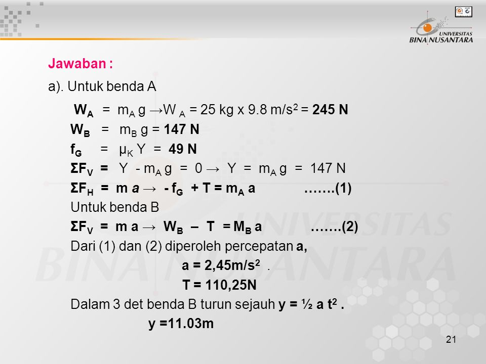 WA = mA g →W A = 25 kg x 9.8 m/s2 = 245 N Jawaban : a). Untuk benda A