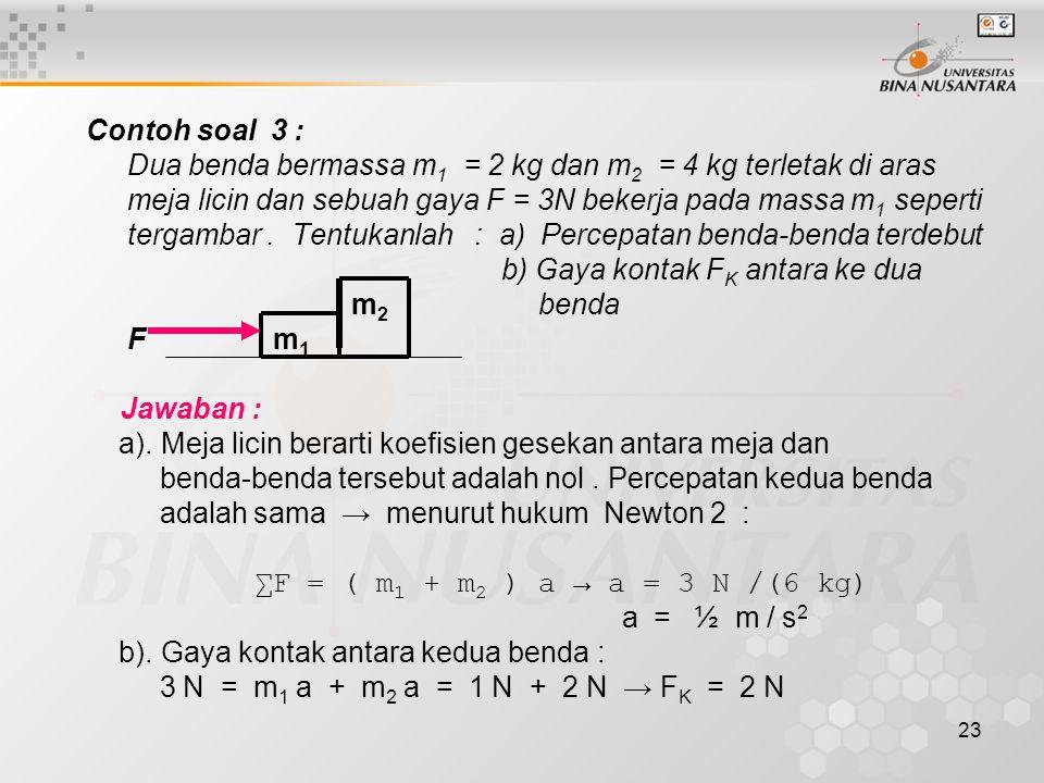 Dua benda bermassa m1 = 2 kg dan m2 = 4 kg terletak di aras