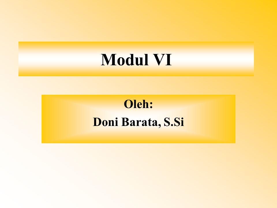 Modul VI Oleh: Doni Barata, S.Si