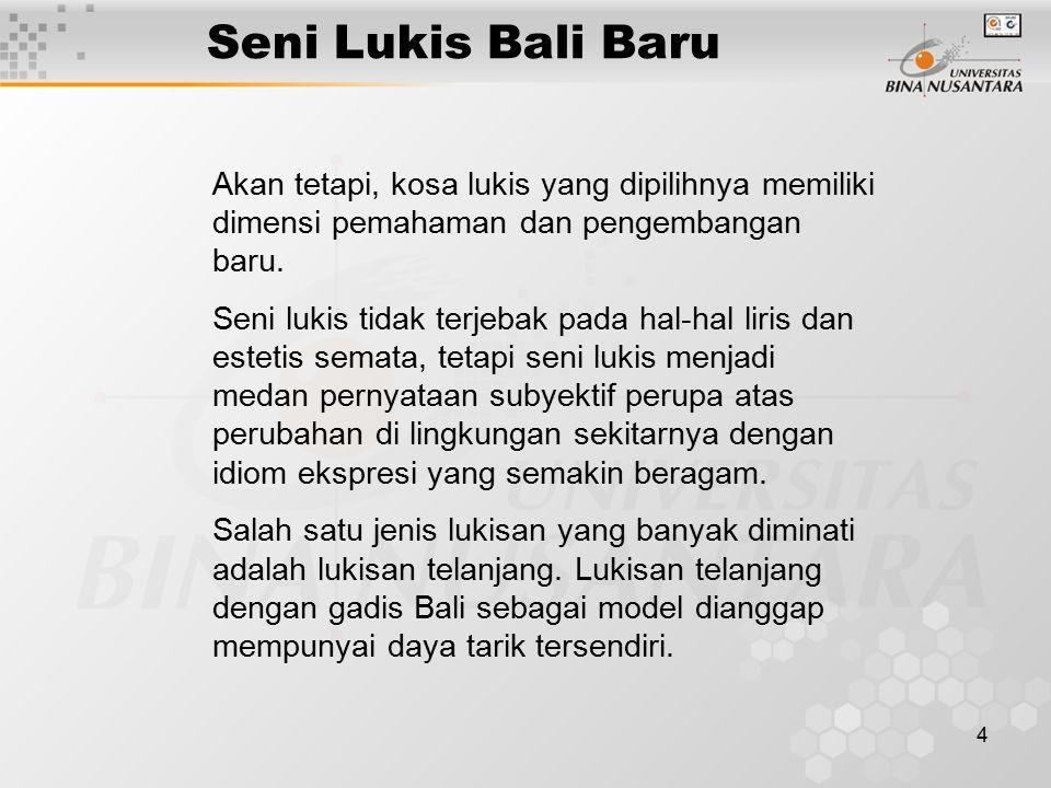 Seni Lukis Bali Baru Akan tetapi, kosa lukis yang dipilihnya memiliki dimensi pemahaman dan pengembangan baru.