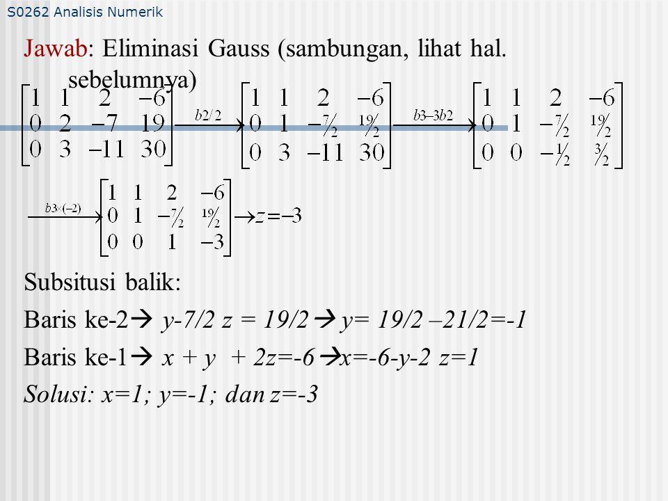 Jawab: Eliminasi Gauss (sambungan, lihat hal. sebelumnya)