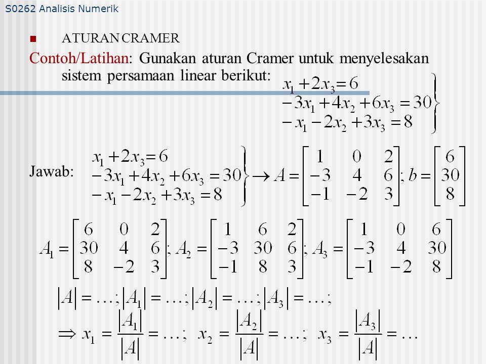 S0262 Analisis Numerik ATURAN CRAMER. Contoh/Latihan: Gunakan aturan Cramer untuk menyelesakan sistem persamaan linear berikut: