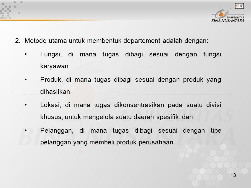 2. Metode utama untuk membentuk departement adalah dengan: