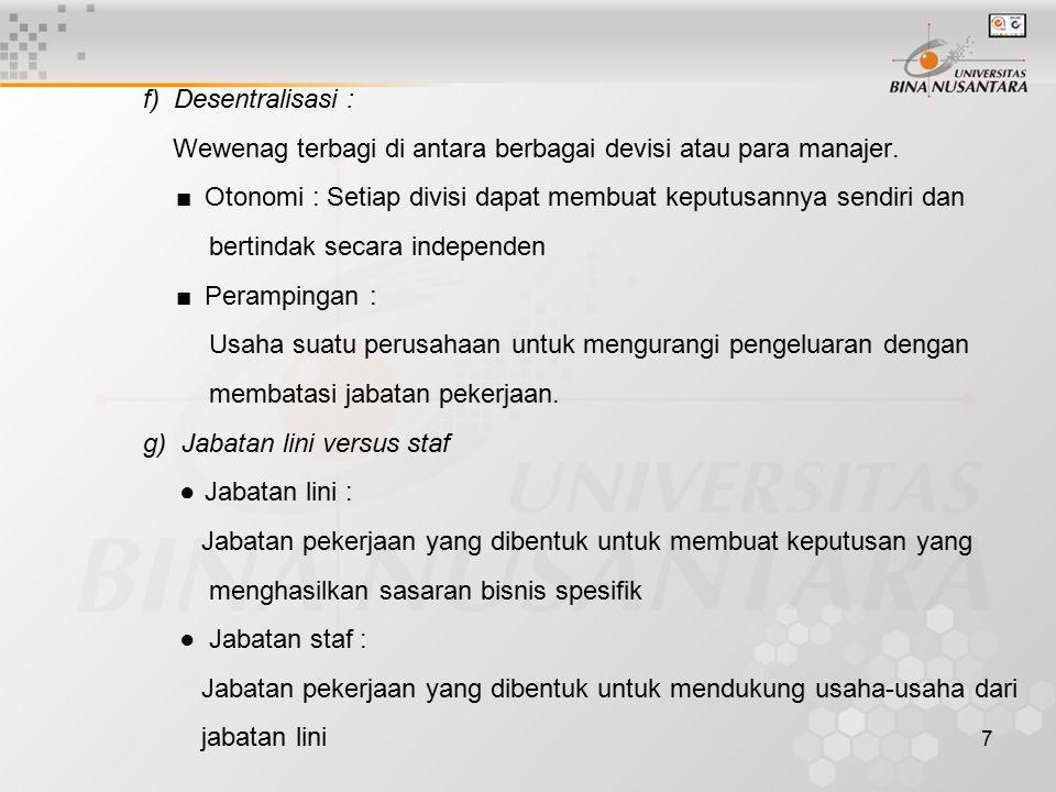 f) Desentralisasi : Wewenag terbagi di antara berbagai devisi atau para manajer. ■ Otonomi : Setiap divisi dapat membuat keputusannya sendiri dan.
