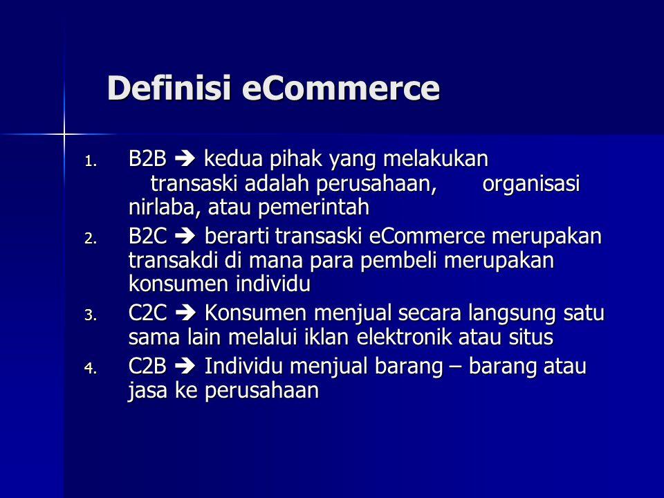 Definisi eCommerce B2B  kedua pihak yang melakukan transaski adalah perusahaan, organisasi nirlaba, atau pemerintah.